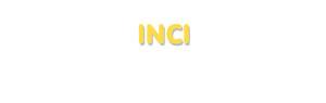 Der Vorname Inci