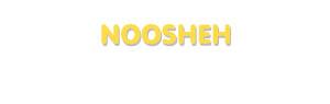 Der Vorname Noosheh