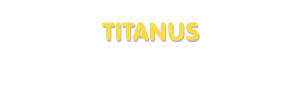 Der Vorname Titanus