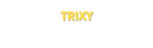 Der Vorname Trixy