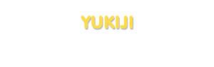 Der Vorname Yukiji