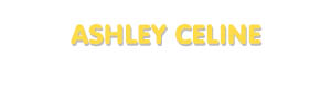Der Vorname Ashley Celine