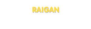 Der Vorname Raigan